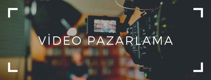 video pazarlama nedir, nasıl yapılır