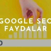 Google SEO Faydaları